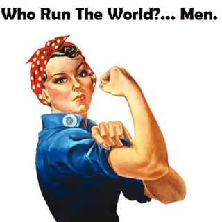 Who Run The World?...Men.