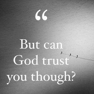 Episode 28 - But can God trust you though?