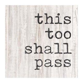 """""""This too Shall Pass"""" Examined"""