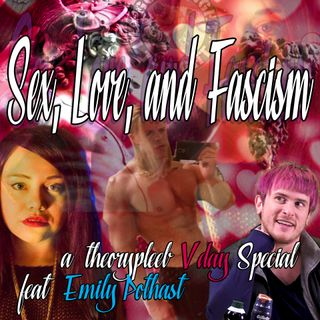 Sex, Love, and Fascism feat  Emily Pothast