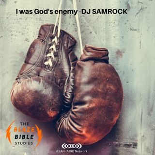 I was God's enemy -DJ SAMROCK
