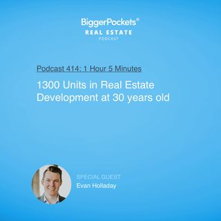414: 1300 Units in Real Estate Development at 30 years old with Evan Holladay