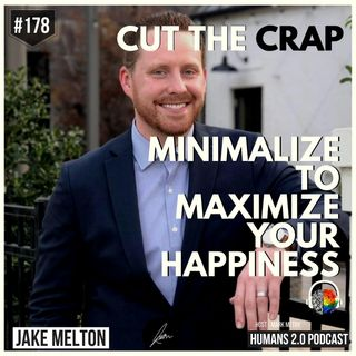 178: Jake Melton | Minimalize to Maximize Your Happiness
