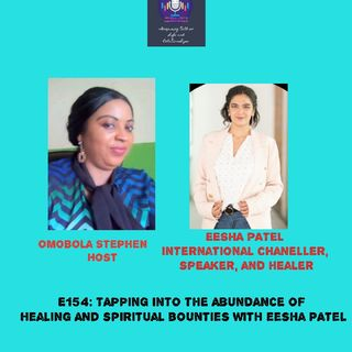 E154: Tapping Into The Abundance Of Healing And Spiritual Bounties With Eesha Patel