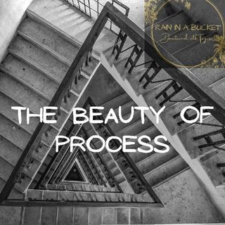 The Beauty Of Process