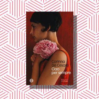 L'ESORDIENTE - Corinna De Cesare | Ciao per sempre