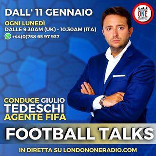 Football Talks di Giulio Tedeschi (Agente FIFA) - Settima Puntata