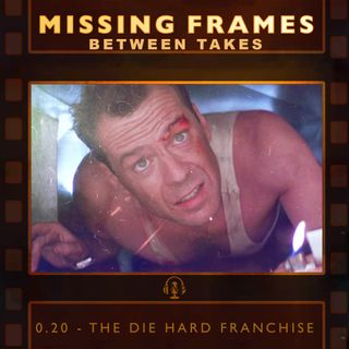 Between Takes 0.20 - The Die Hard Franchise