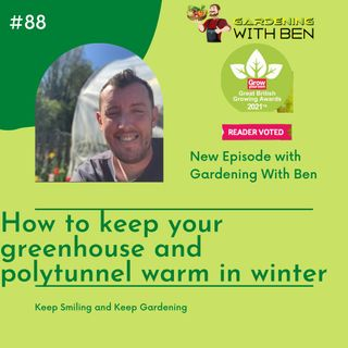 Episode 88 - How to keep your greenhouse and polytunnel warm in winter