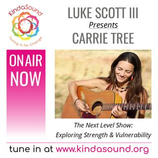 Exploring Strength and Vulnerability with Singer/Songwriter Carrie Tree (The Next Level Show)