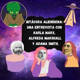 Bitácora alienígena: entrevista con Karla Marx, Alfreda Marshall y Adama Smith