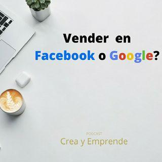 Episodio 4 - Donde Es Mejor Vender, Facebook O Google?