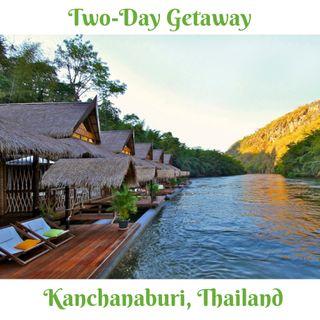Two-Day Getaway: Kanchanaburi, Thailand