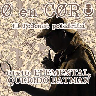 Cero en Cordura 1x10: ELEMENTAL, QUERIDO BATMAN
