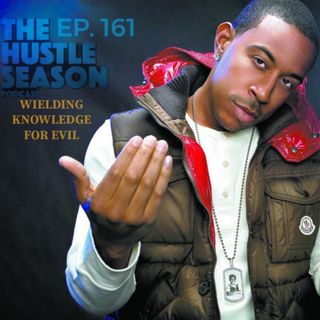 The Hustle Season: Ep. 161 Wielding Knowledge For Evil