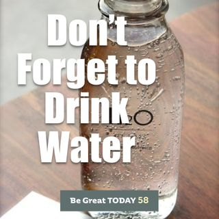 Episode 58: Don't Forget to Drink Water