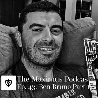 The Maximus Podcast Ep. 43 - Ben Bruno Pt. 1