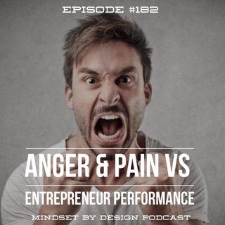 #182: Anger & Pain Vs Entrepreneur Performance