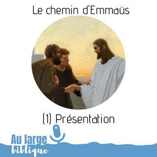 #148 Le chemin d'Emmaüs (1) Présentation