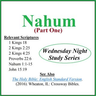 Wednesday Night Study Series - Nahum Part 1 - Raising Children, School Violence, Hymn to God