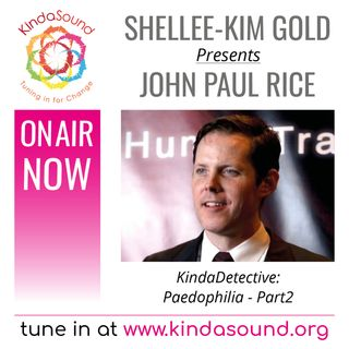 John Paul Rice: Paedophilia Part 2 (KindaDetective Show with Shellee-Kim Gold)