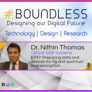 EP47: Nithin Thomas: Preparing data and devices for 5g and quantum level encryption
