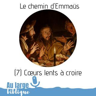 #154 Le chemin d'Emmaüs (7) Coeurs lents à croire