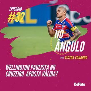 #32 - Wellington Paulista no Cruzeiro. Aposta válida?