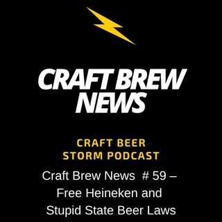 Craft Brew News  # 59 – Free Heineken and Stupid State Beer Laws