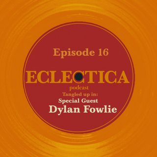 Episode 16: Tangled up in Special Guest: Dylan Fowlie