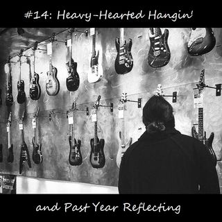 #14: Heavy-Hearted Hangin' and Past Year Reflecting