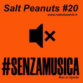 Salt Peanuts Ep.20 #senzamusica non si riparte