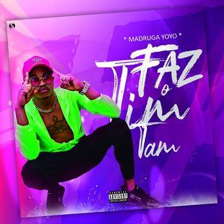 Madruga Yoyo Feat. Dj Aka M - Faz o Tim Tam (Afro House)