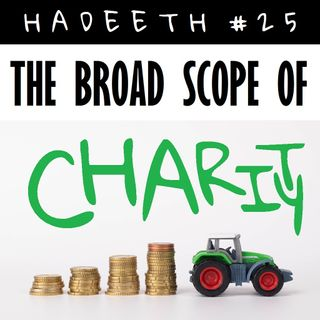 40H#25: The Broad Scope of Charity (Part 3 of 5)