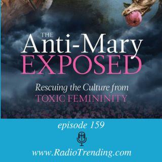 159: Toxic Femininity & The Anti-Mary