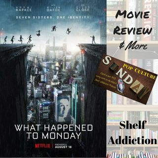 Ep 127: Movie Review - What Happened To Monday? | Pop Culture Sunday