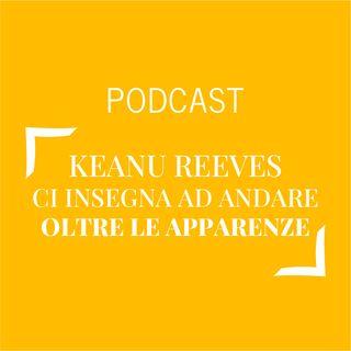 #219 - Keanu Reeves ci insegna ad andare oltre le apparenze | Buongiorno Felicità!