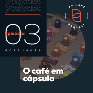 O café em cápsula | Ep. 03 português