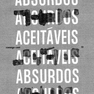 #51 - Absurdos Aceitáveis