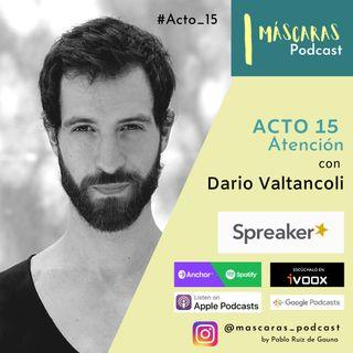 ACTO 15 - Atención (con Dario Valtancoli)