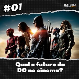 #01 - Qual o futuro da DC nos cinemas?