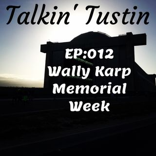 EP:012 Wally Karp Memorial Week