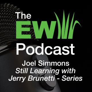 EW Podcast - Joel Simmons - Still Learning with Jerry Brunetti - Series - 2