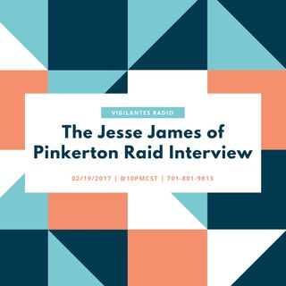 The Jesse James of the Pinkerton Raid Interview.