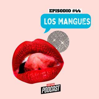 EP. 44 - Los Mangues
