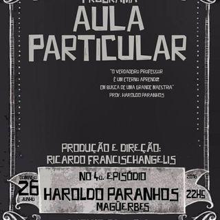 Aula Particular - Temporada 01 - Ep 04 - Haroldo Paranhos (Magüerbes, SHN)