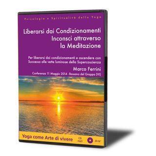 Liberarsi dai Condizionamenti Inconsci Attraverso la Meditazione