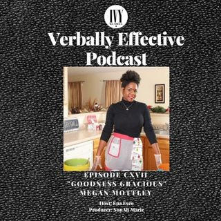 "EPISODE CXVII | ""GOODNESS GRACIOUS"" w/ MEGAN MOTTLEY"