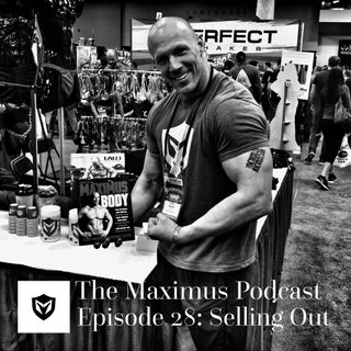 The Maximus Podcast Ep 28- Selling Out