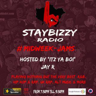 "StayBizzyRadio: Ep.32 - Mid Week - Jams - Hosted By ""Itz Ya Boi"" Jay R"